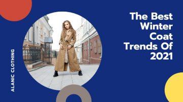 The Best Winter Coat Trends Of 2021