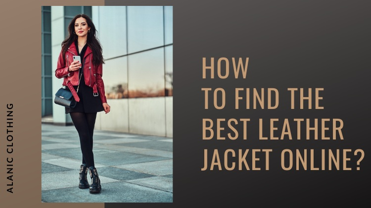 How To Find The Best Leather Jacket Online?