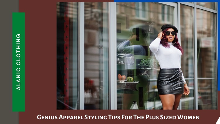 Genius Apparel Styling Tips For The Plus Sized Women