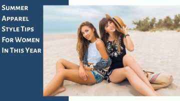 Summer Apparel Style Tips For Women In This Year