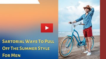Sartorial Ways to Pull off The Summer Style for Men
