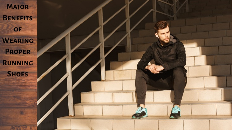 Major Benefits of Wearing Proper Running Shoes