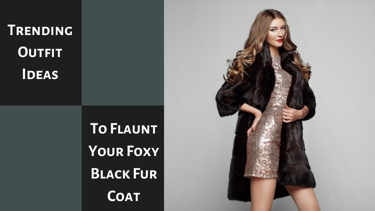 9 Trending Outfit Ideas To Flaunt Your Foxy Black Fur Coat