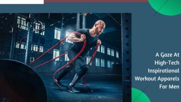 A Gaze At High-Tech Inspirational Workout Apparels For Men