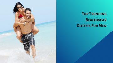 Top Trending Beachwear Outfits For Men