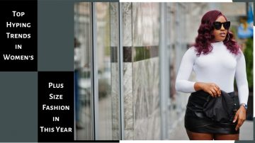 Top Hyping Trends In Women's Plus Size Fashion In This Year