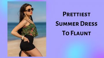 Prettiest Summer Dress To Flaunt In This Year