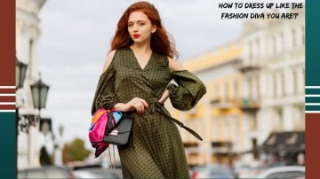 How To Dress Up Like The Fashion Diva You Are?