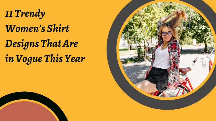 11 Trendy Women's Shirt Designs That Are in Vogue This Year