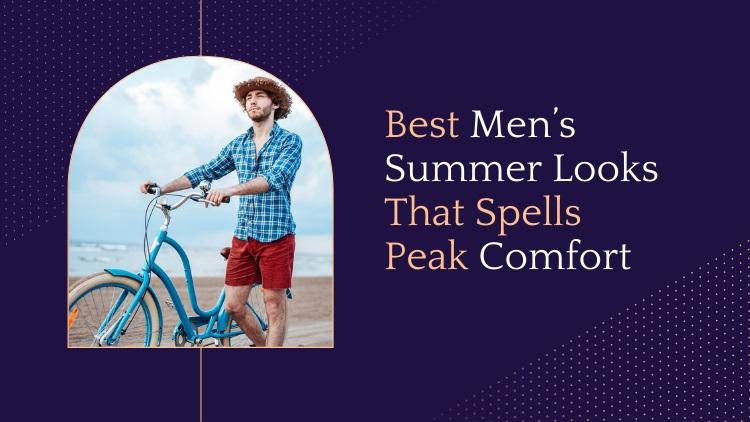 Best Men's Summer Looks That Spells Peak Comfort