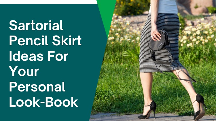 Sartorial Pencil Skirt Ideas For Your Personal Look-Book