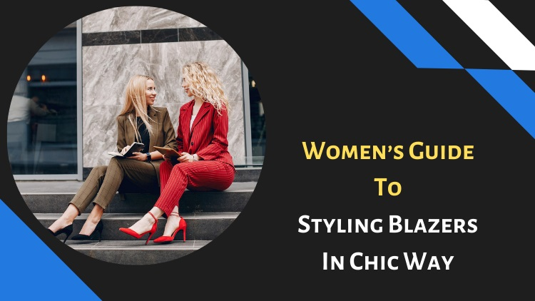 Women's Guide To Styling Blazers In Chic Way