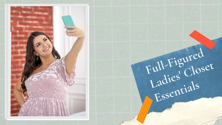 Full-Figured Ladies' Closet Essentials: A Complete Guide